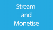 Stream and Monetise